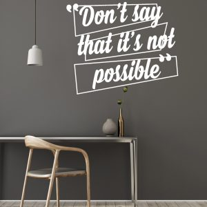 Don't Say its not Possible Office Wall Decal