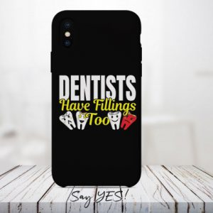 Dentists Have Feelings Too Mobile Cover