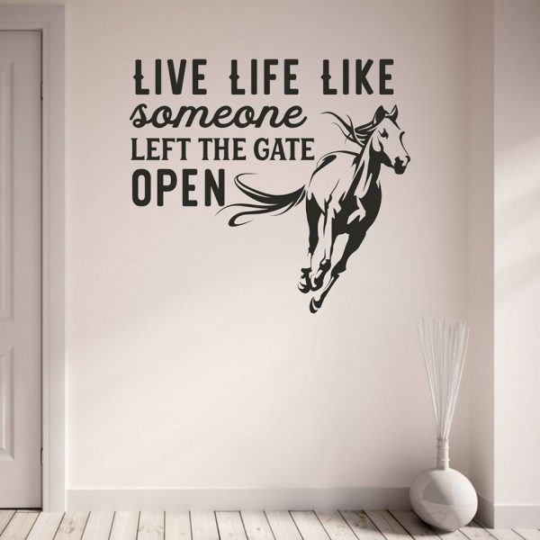 LIVE LIFE LIKE SOMEONE LEFT THE GATE OPEN